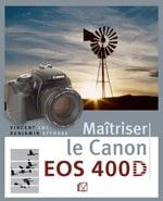 Livre Maitriser le Canon EOS 400D, Vincent LUC, guide pratique photo numerique a paraitre debut 2007